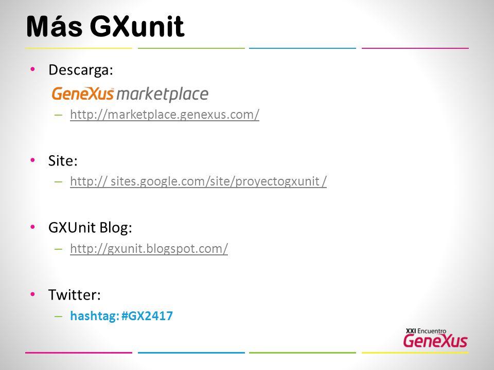 Más GXunit Descarga: – http://marketplace.genexus.com/ http://marketplace.genexus.com/ Site: – http:// sites.google.com/site/proyectogxunit / http:// sites.google.com/site/proyectogxunit / GXUnit Blog: – http://gxunit.blogspot.com/ http://gxunit.blogspot.com/ Twitter: – hashtag: #GX2417
