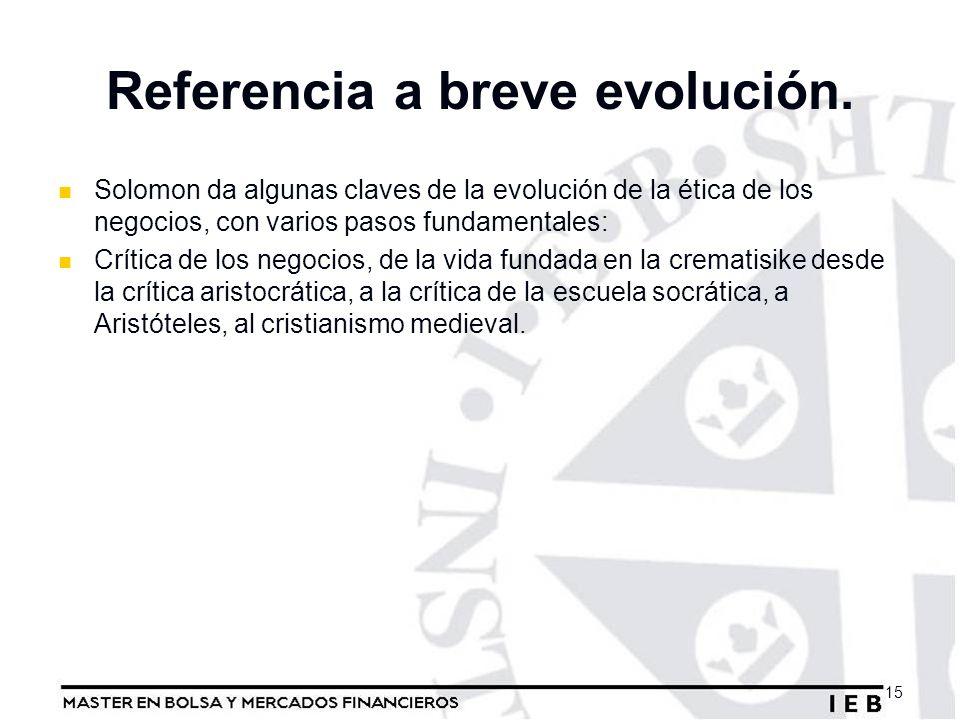 Referencia a breve evolución. Solomon da algunas claves de la evolución de la ética de los negocios, con varios pasos fundamentales: Crítica de los ne