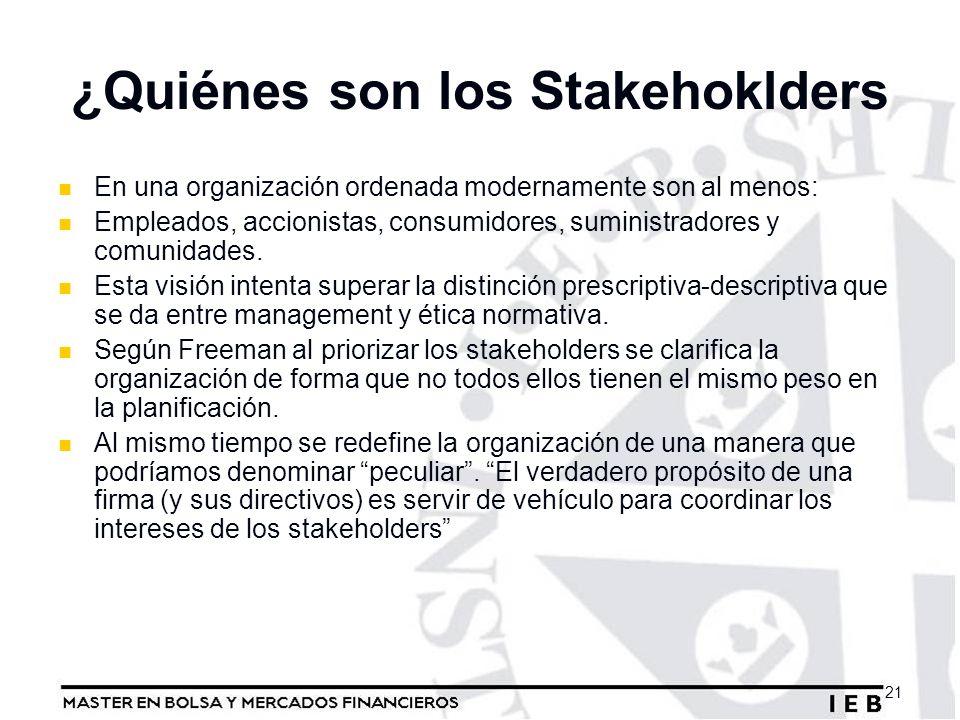 ¿Quiénes son los Stakehoklders En una organización ordenada modernamente son al menos: Empleados, accionistas, consumidores, suministradores y comunid