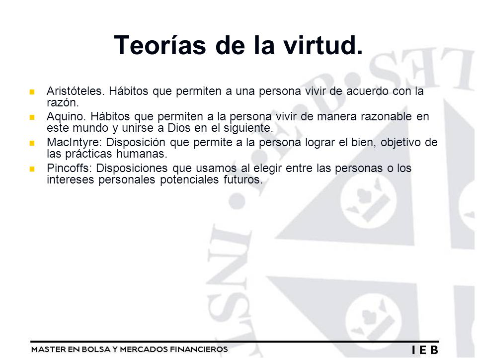 Teorías de la virtud. Aristóteles. Hábitos que permiten a una persona vivir de acuerdo con la razón. Aquino. Hábitos que permiten a la persona vivir d