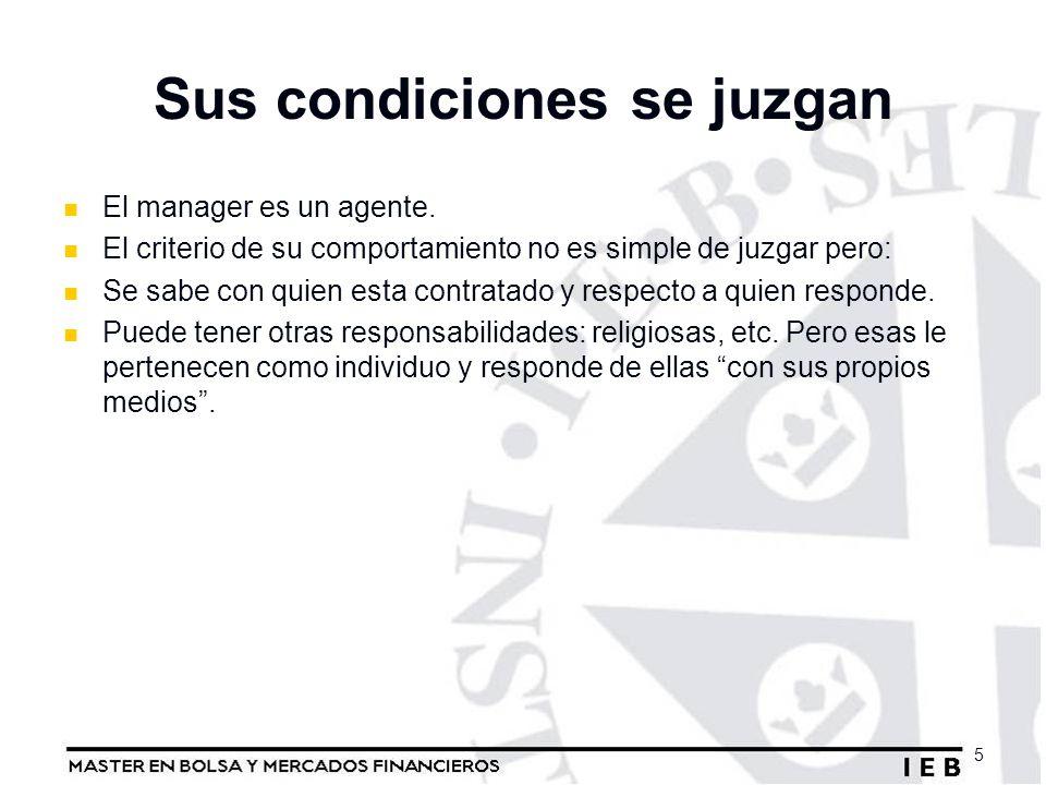 Sus condiciones se juzgan El manager es un agente. El criterio de su comportamiento no es simple de juzgar pero: Se sabe con quien esta contratado y r