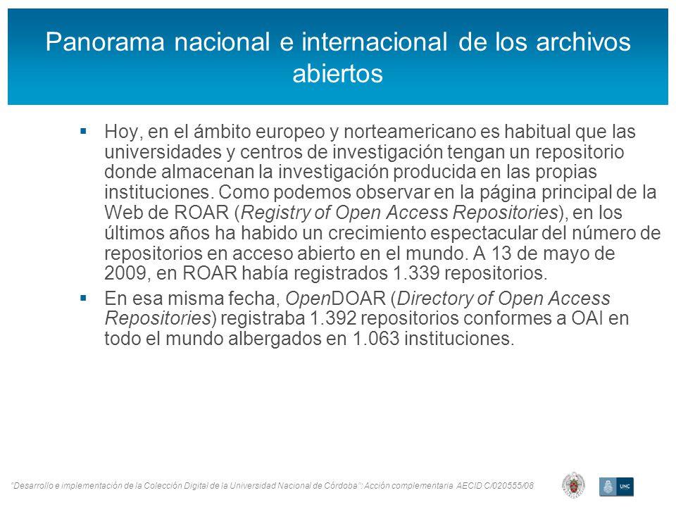 Desarrollo e implementación de la Colección Digital de la Universidad Nacional de Córdoba: Acción complementaria AECID C/020555/08 Panorama nacional e internacional de los archivos abiertos Hoy, en el ámbito europeo y norteamericano es habitual que las universidades y centros de investigación tengan un repositorio donde almacenan la investigación producida en las propias instituciones.