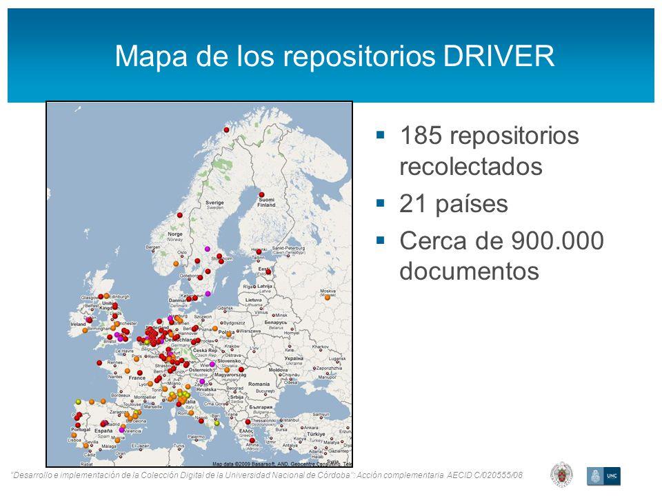 Desarrollo e implementación de la Colección Digital de la Universidad Nacional de Córdoba: Acción complementaria AECID C/020555/08 Mapa de los repositorios DRIVER 185 repositorios recolectados 21 países Cerca de 900.000 documentos