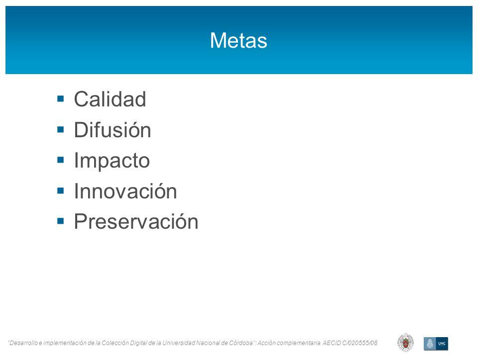 Desarrollo e implementación de la Colección Digital de la Universidad Nacional de Córdoba: Acción complementaria AECID C/020555/08 Metas Calidad Difusión Impacto Innovación Preservación
