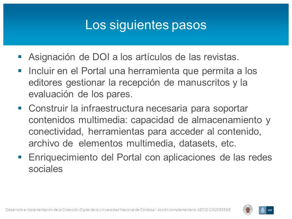 Desarrollo e implementación de la Colección Digital de la Universidad Nacional de Córdoba: Acción complementaria AECID C/020555/08 Los siguientes pasos Asignación de DOI a los artículos de las revistas.
