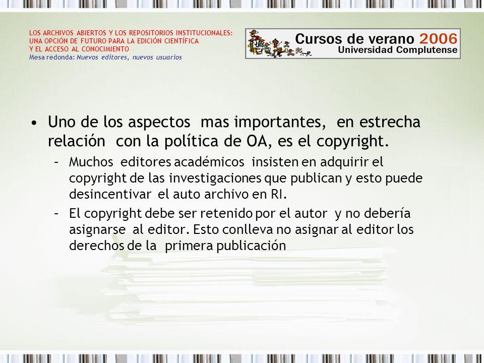 LOS ARCHIVOS ABIERTOS Y LOS REPOSITORIOS INSTITUCIONALES: UNA OPCIÓN DE FUTURO PARA LA EDICIÓN CIENTÍFICA Y EL ACCESO AL CONOCIMIENTO Mesa redonda: Nuevos editores, nuevos usuarios Uno de los aspectos mas importantes, en estrecha relación con la política de OA, es el copyright.