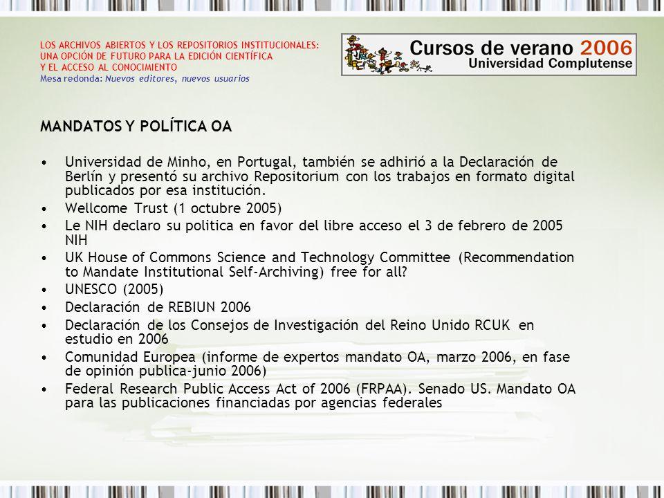 LOS ARCHIVOS ABIERTOS Y LOS REPOSITORIOS INSTITUCIONALES: UNA OPCIÓN DE FUTURO PARA LA EDICIÓN CIENTÍFICA Y EL ACCESO AL CONOCIMIENTO Mesa redonda: Nuevos editores, nuevos usuarios MANDATOS Y POLÍTICA OA Universidad de Minho, en Portugal, también se adhirió a la Declaración de Berlín y presentó su archivo Repositorium con los trabajos en formato digital publicados por esa institución.