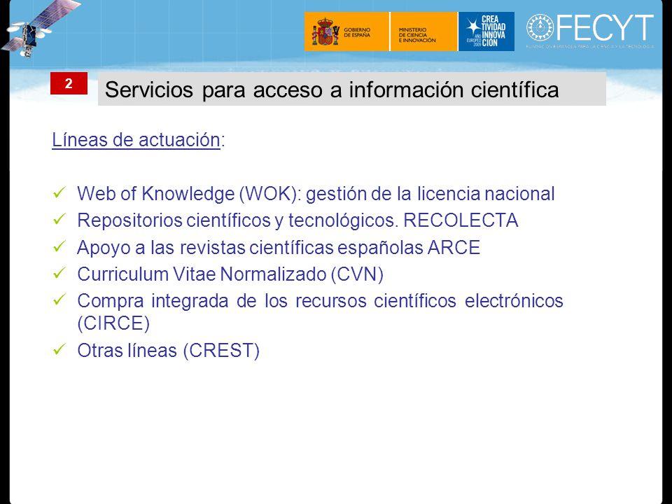 Líneas de actuación: Web of Knowledge (WOK): gestión de la licencia nacional Repositorios científicos y tecnológicos.
