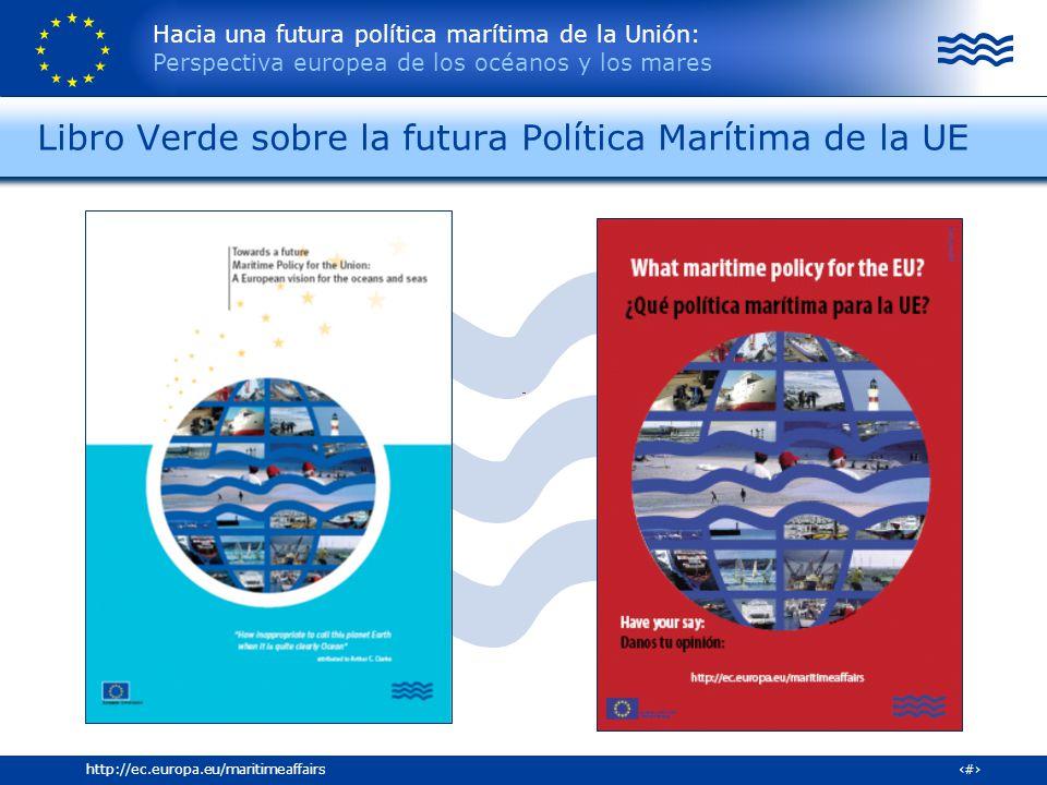 Hacia una futura política marítima de la Unión: Perspectiva europea de los océanos y los mares 15http://ec.europa.eu/maritimeaffairs Libro Verde sobre