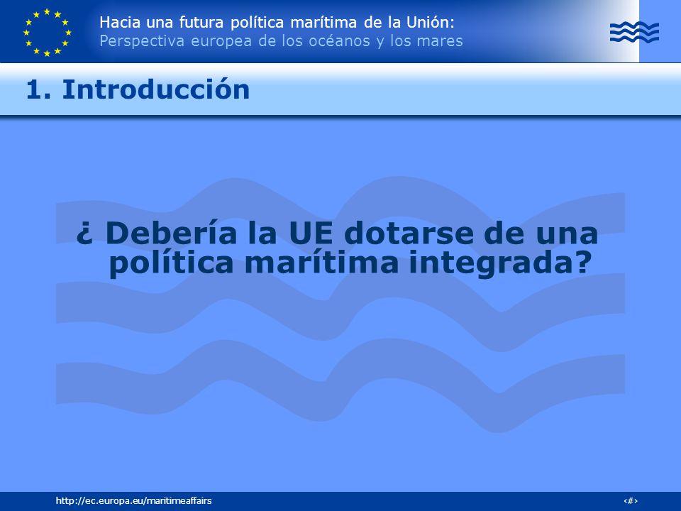 Hacia una futura política marítima de la Unión: Perspectiva europea de los océanos y los mares 19http://ec.europa.eu/maritimeaffairs 1. Introducción ¿
