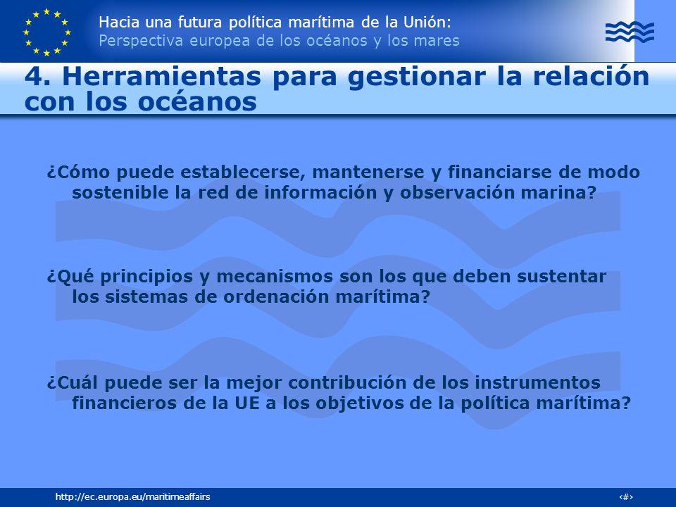 Hacia una futura política marítima de la Unión: Perspectiva europea de los océanos y los mares 27http://ec.europa.eu/maritimeaffairs 4. Herramientas p