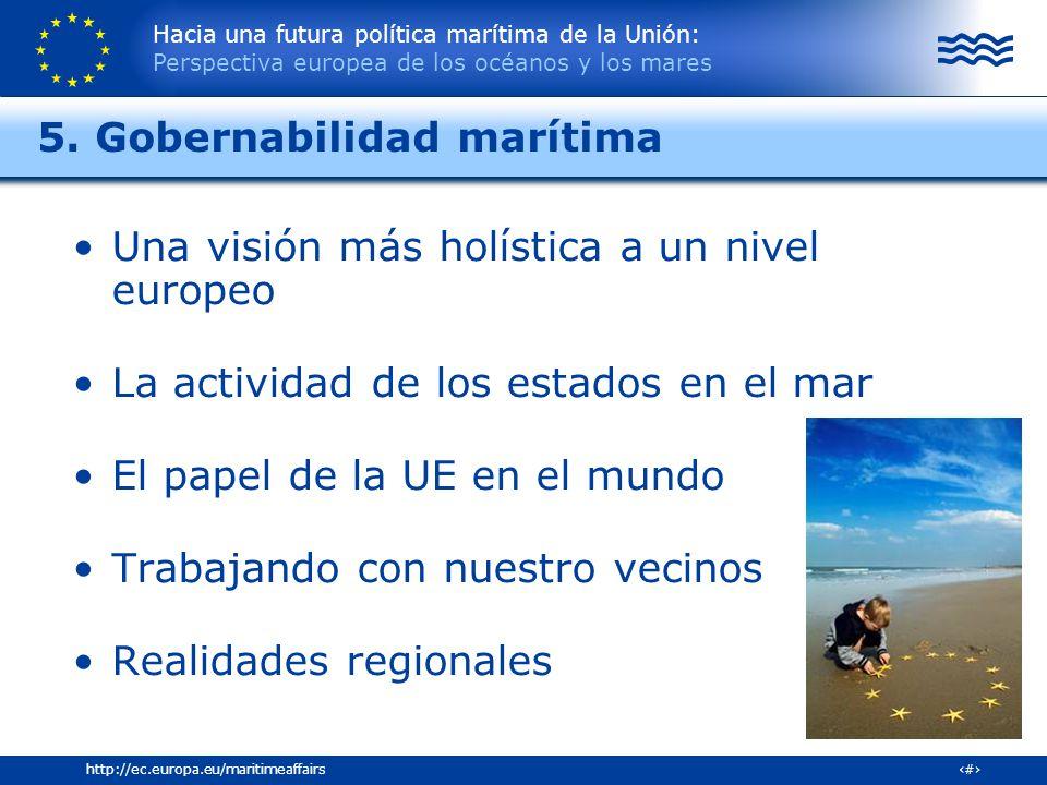 Hacia una futura política marítima de la Unión: Perspectiva europea de los océanos y los mares 28http://ec.europa.eu/maritimeaffairs Una visión más ho