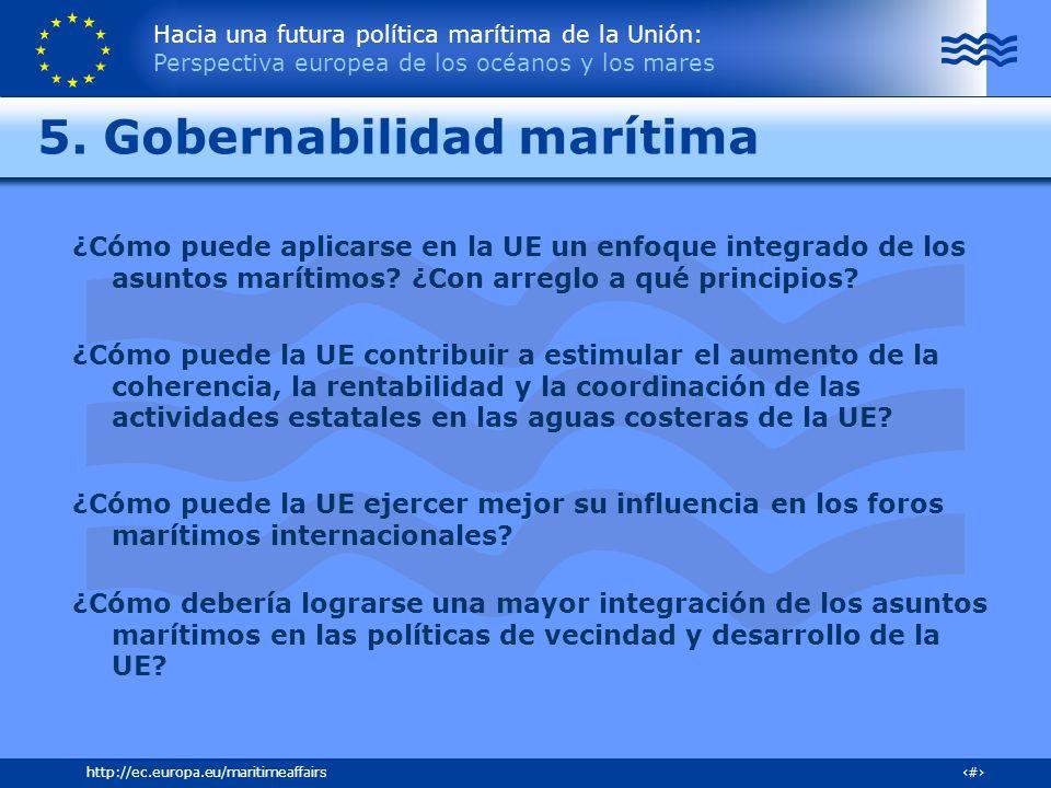 Hacia una futura política marítima de la Unión: Perspectiva europea de los océanos y los mares 29http://ec.europa.eu/maritimeaffairs 5. Gobernabilidad