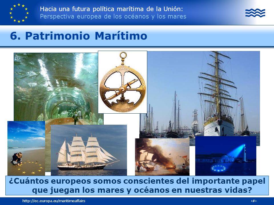 Hacia una futura política marítima de la Unión: Perspectiva europea de los océanos y los mares 30http://ec.europa.eu/maritimeaffairs 6. Patrimonio Mar