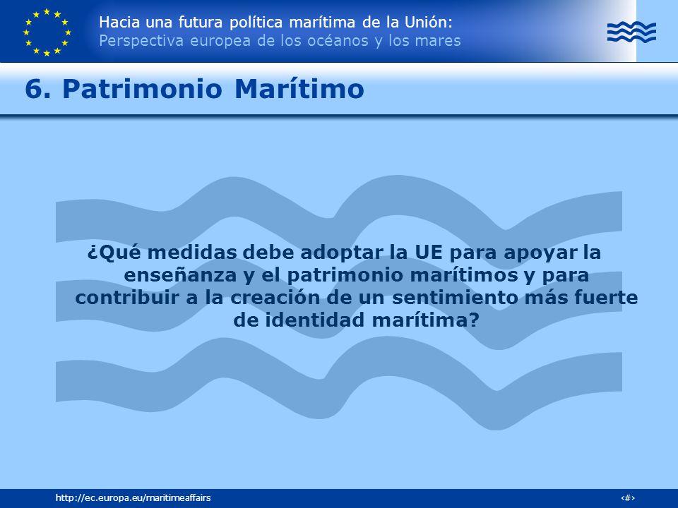 Hacia una futura política marítima de la Unión: Perspectiva europea de los océanos y los mares 31http://ec.europa.eu/maritimeaffairs 6. Patrimonio Mar