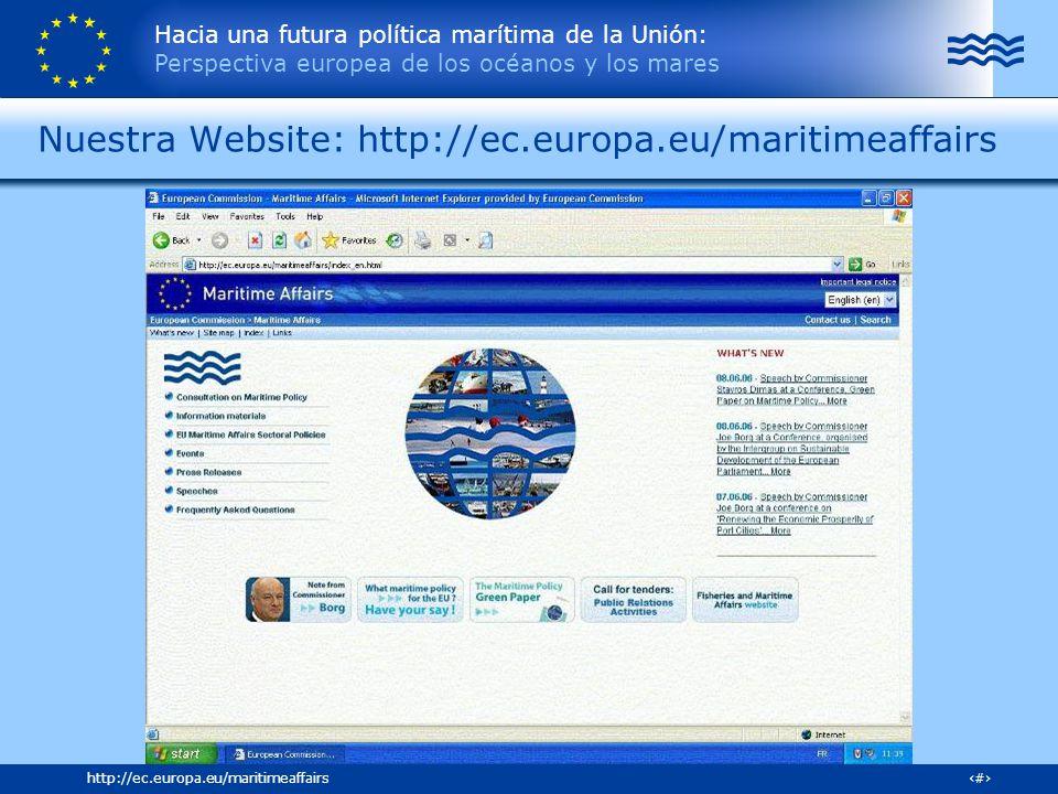 Hacia una futura política marítima de la Unión: Perspectiva europea de los océanos y los mares 34http://ec.europa.eu/maritimeaffairs Nuestra Website: