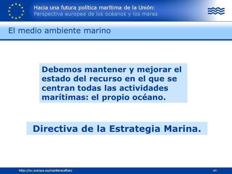 Hacia una futura política marítima de la Unión: Perspectiva europea de los océanos y los mares 7http://ec.europa.eu/maritimeaffairs Debemos mantener y