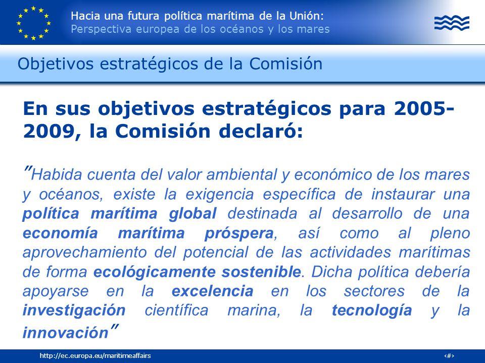 Hacia una futura política marítima de la Unión: Perspectiva europea de los océanos y los mares 8http://ec.europa.eu/maritimeaffairs Habida cuenta del
