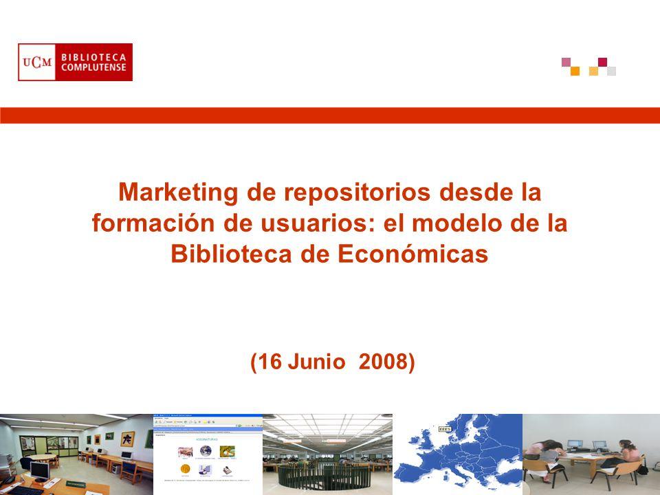 Marketing de repositorios desde la formación de usuarios: el modelo de la Biblioteca de Económicas (16 Junio 2008)