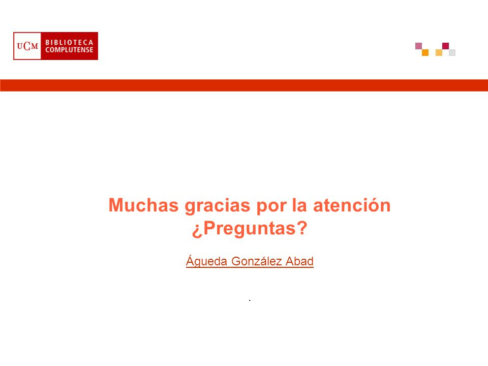 Muchas gracias por la atención ¿Preguntas? Águeda González Abad.