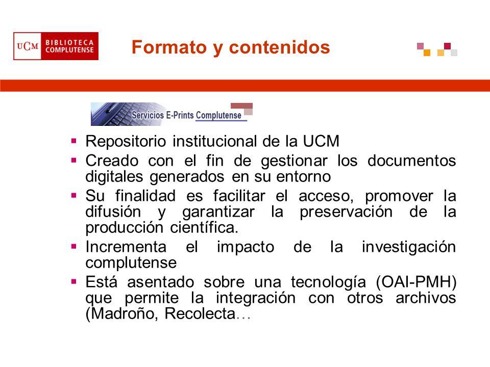 Formato y contenidos Repositorio institucional de la UCM Creado con el fin de gestionar los documentos digitales generados en su entorno Su finalidad