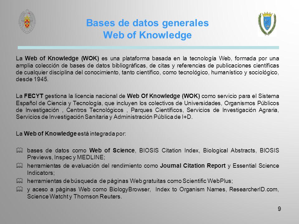 Bases de datos generales Web of Knowledge La Web of Knowledge (WOK) es una plataforma basada en la tecnología Web, formada por una amplia colección de