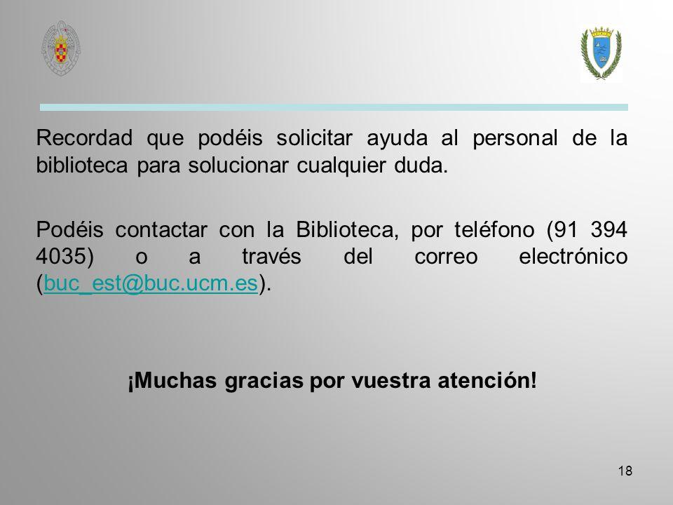 Recordad que podéis solicitar ayuda al personal de la biblioteca para solucionar cualquier duda. Podéis contactar con la Biblioteca, por teléfono (91