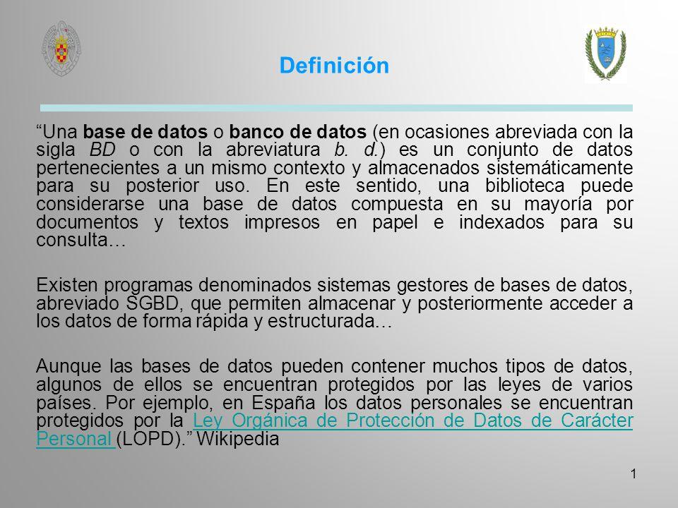 1 Definición Una base de datos o banco de datos (en ocasiones abreviada con la sigla BD o con la abreviatura b. d.) es un conjunto de datos pertenecie