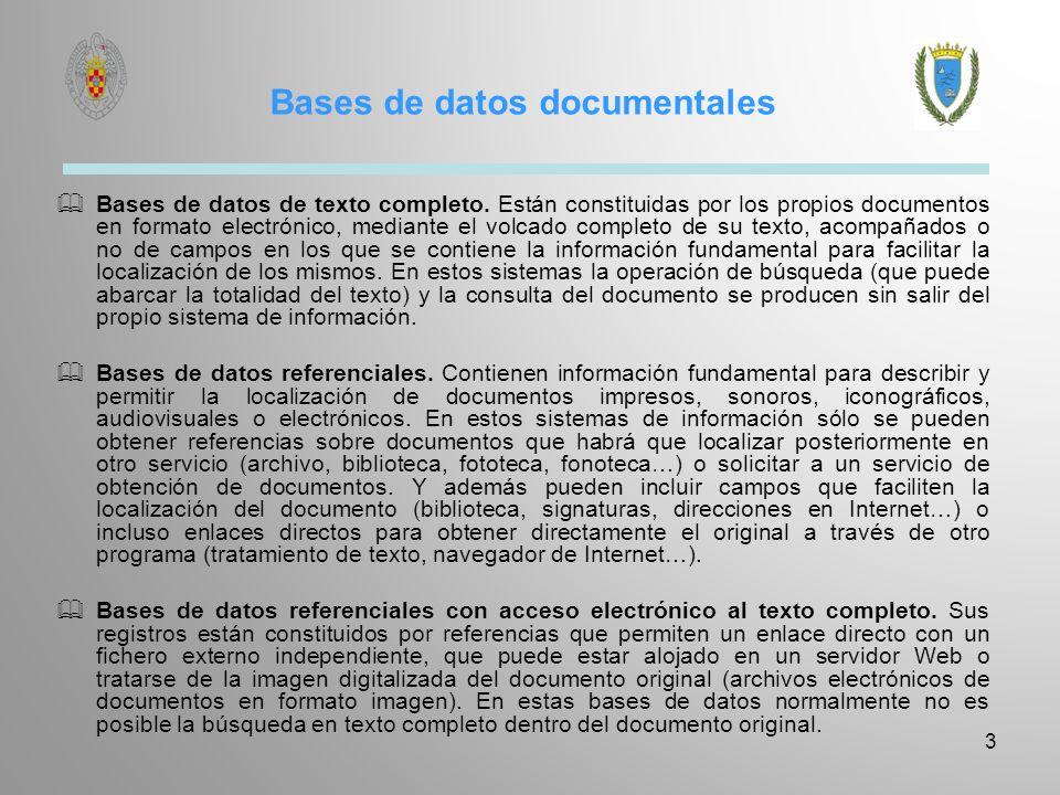 Bases de datos documentales Bases de datos de texto completo. Están constituidas por los propios documentos en formato electrónico, mediante el volcad