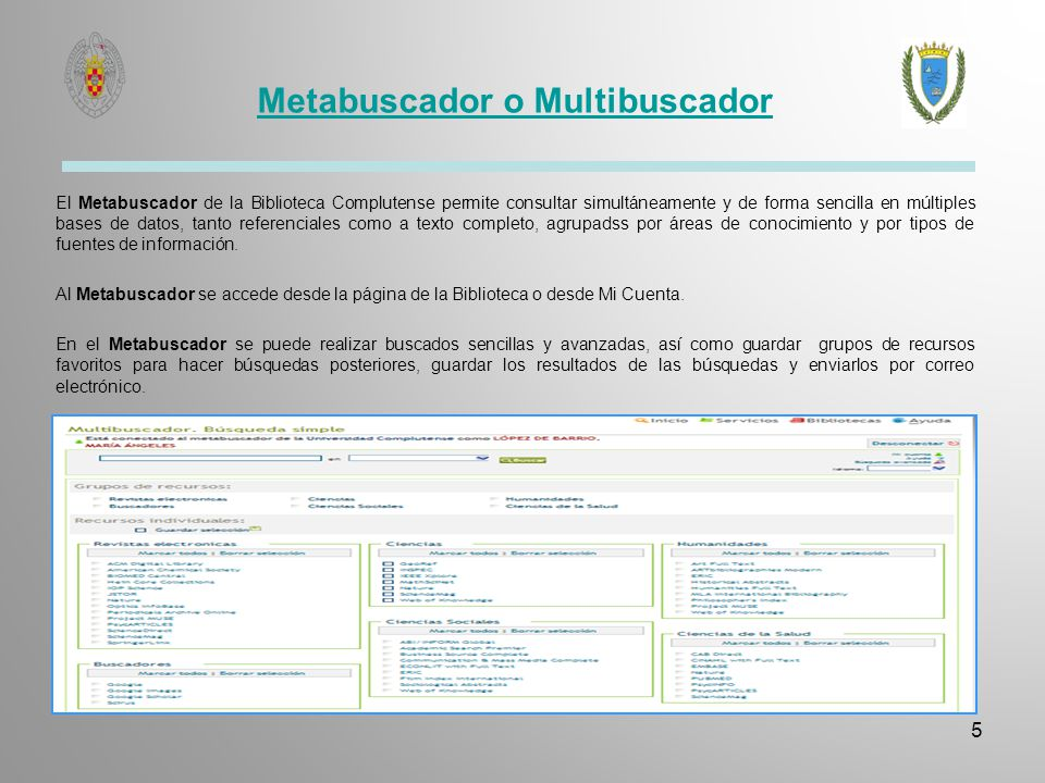 Metabuscador o Multibuscador 5 El Metabuscador de la Biblioteca Complutense permite consultar simultáneamente y de forma sencilla en múltiples bases d