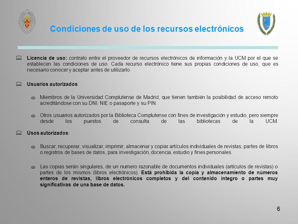 Condiciones de uso de los recursos electrónicos Licencia de uso: contrato entre el proveedor de recursos electrónicos de información y la UCM por el q