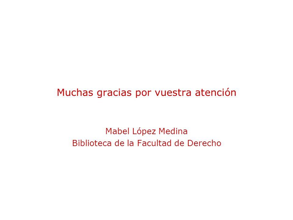 Muchas gracias por vuestra atención Mabel López Medina Biblioteca de la Facultad de Derecho