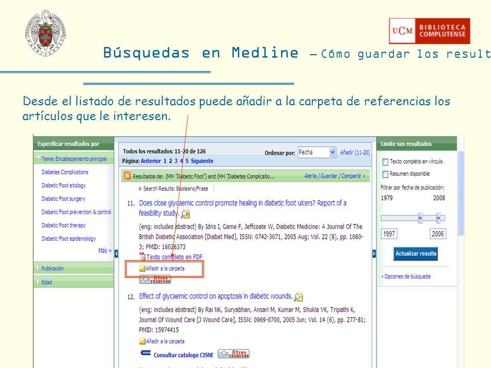 Búsquedas en Medline – Cómo guardar los resultados Desde el listado de resultados puede añadir a la carpeta de referencias los artículos que le intere