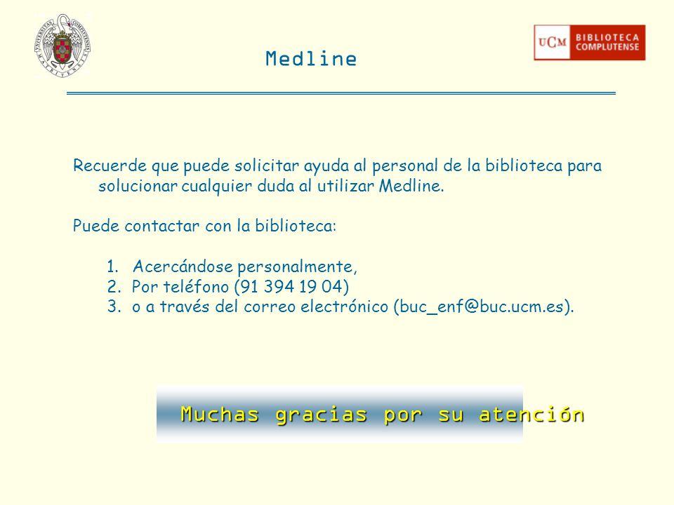 Medline Recuerde que puede solicitar ayuda al personal de la biblioteca para solucionar cualquier duda al utilizar Medline. Puede contactar con la bib