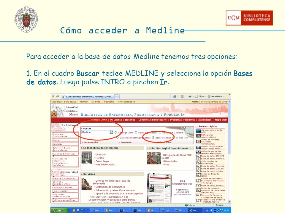 Cómo acceder a Medline Para acceder a la base de datos Medline tenemos tres opciones: 1. En el cuadro Buscar teclee MEDLINE y seleccione la opción Bas