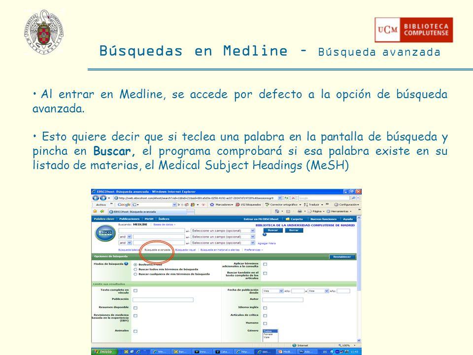 Búsquedas en Medline – Búsqueda avanzada Al entrar en Medline, se accede por defecto a la opción de búsqueda avanzada. Esto quiere decir que si teclea