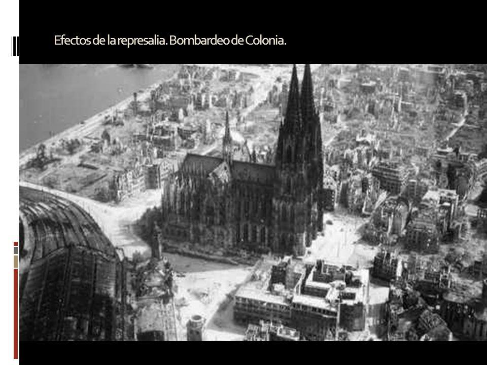 Efectos de la represalia. Bombardeo de Colonia.