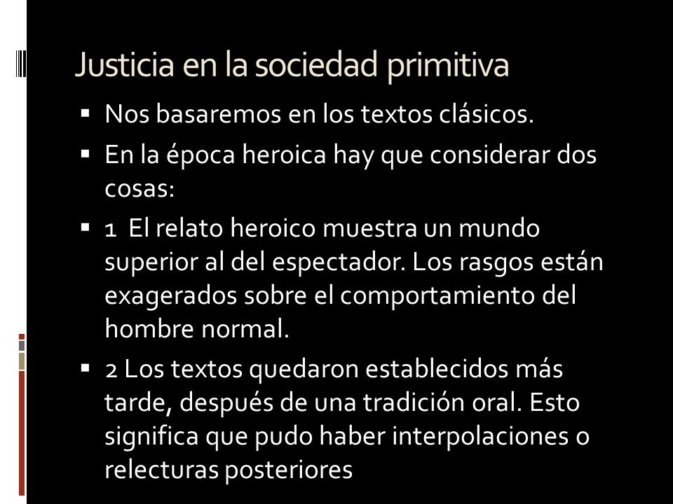 Justicia en la sociedad primitiva Nos basaremos en los textos clásicos. En la época heroica hay que considerar dos cosas: 1 El relato heroico muestra