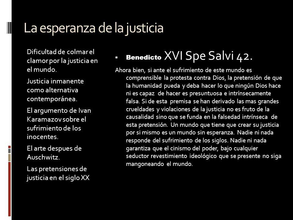 La esperanza de la justicia Dificultad de colmar el clamor por la justicia en el mundo. Justicia inmanente como alternativa contemporánea. El argument