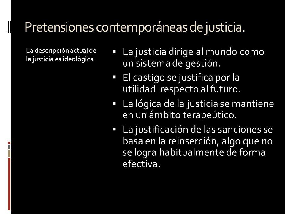 Pretensiones contemporáneas de justicia. La descripción actual de la justicia es ideológica. La justicia dirige al mundo como un sistema de gestión. E