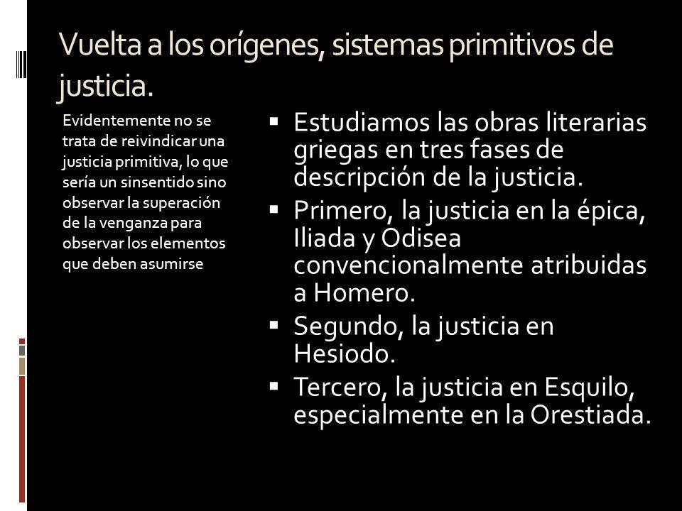 Vuelta a los orígenes, sistemas primitivos de justicia. Evidentemente no se trata de reivindicar una justicia primitiva, lo que sería un sinsentido si