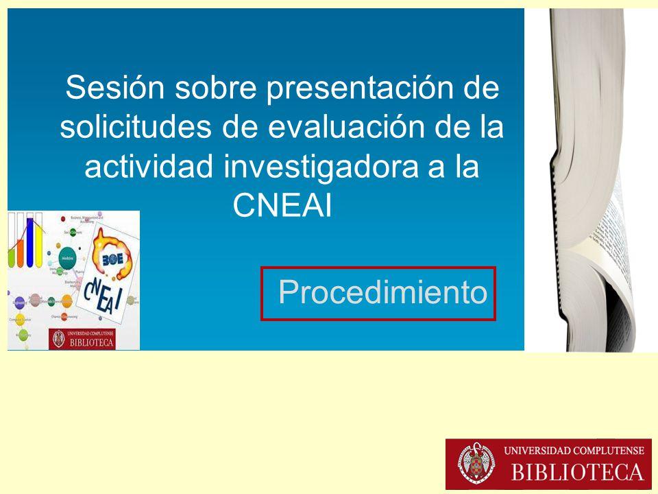 Sesión sobre presentación de solicitudes de evaluación de la actividad investigadora a la CNEAI (16-XII-2013) Sesión sobre presentación de solicitudes de evaluación de la actividad investigadora a la CNEAI Procedimiento