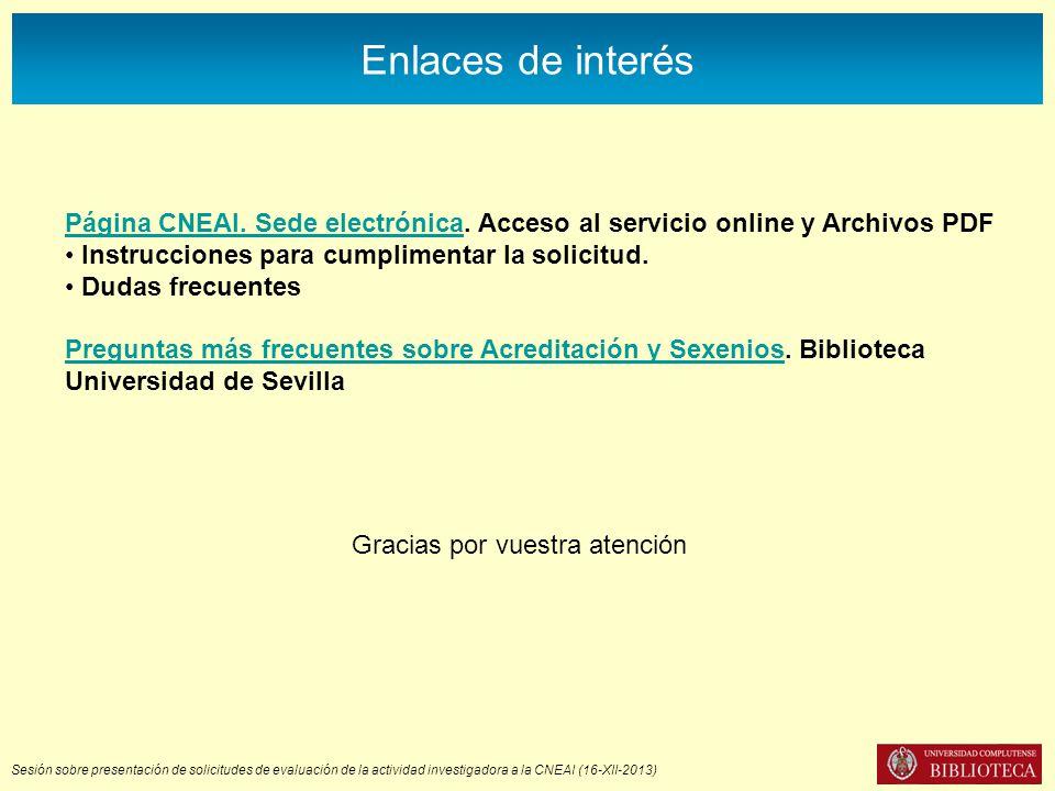 Sesión sobre presentación de solicitudes de evaluación de la actividad investigadora a la CNEAI (16-XII-2013) Enlaces de interés Página CNEAI. Sede el