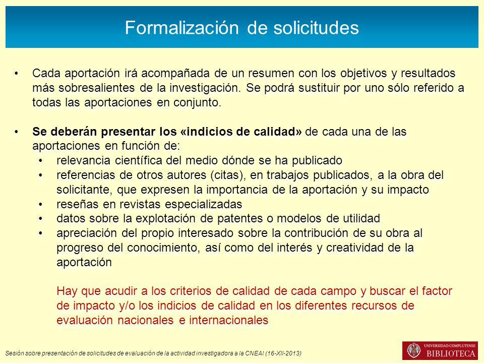 Sesión sobre presentación de solicitudes de evaluación de la actividad investigadora a la CNEAI (16-XII-2013) Formalización de solicitudes Cada aporta