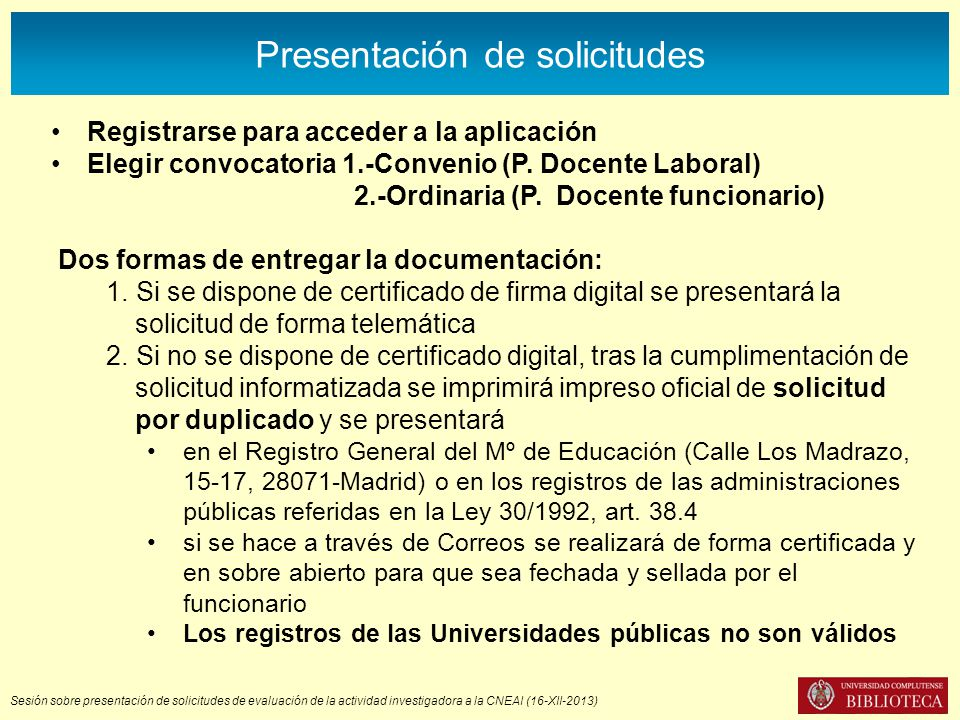 Sesión sobre presentación de solicitudes de evaluación de la actividad investigadora a la CNEAI (16-XII-2013) Presentación de solicitudes Registrarse