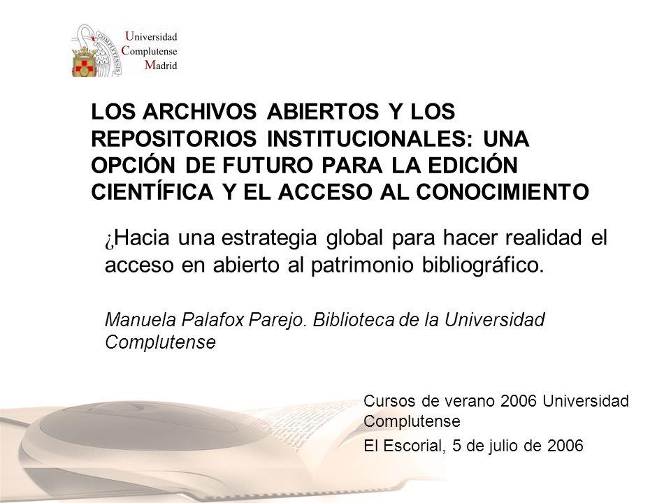 LOS ARCHIVOS ABIERTOS Y LOS REPOSITORIOS INSTITUCIONALES: UNA OPCIÓN DE FUTURO PARA LA EDICIÓN CIENTÍFICA Y EL ACCESO AL CONOCIMIENTO ¿ Hacia una estrategia global para hacer realidad el acceso en abierto al patrimonio bibliográfico.