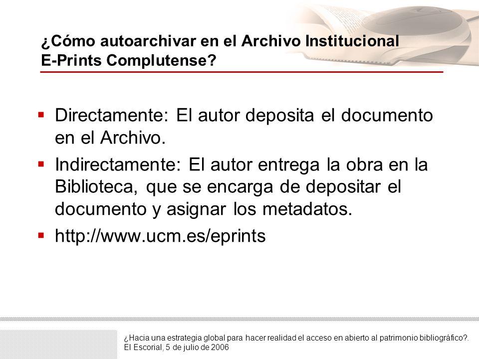 ¿Hacia una estrategia global para hacer realidad el acceso en abierto al patrimonio bibliográfico?. El Escorial, 5 de julio de 2006 ¿Cómo autoarchivar