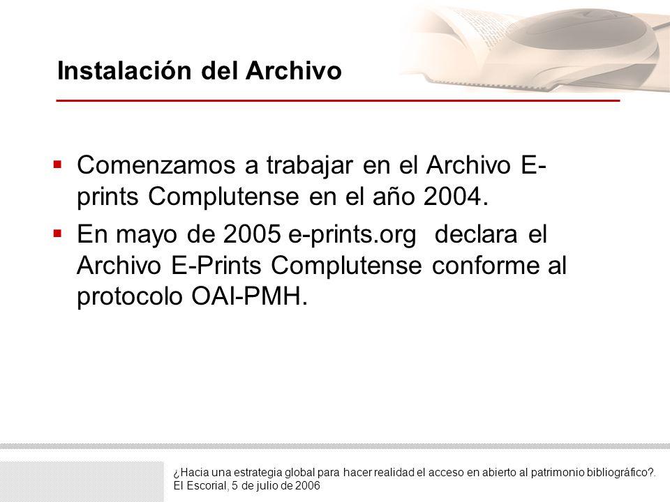 ¿Hacia una estrategia global para hacer realidad el acceso en abierto al patrimonio bibliográfico?. El Escorial, 5 de julio de 2006 Instalación del Ar