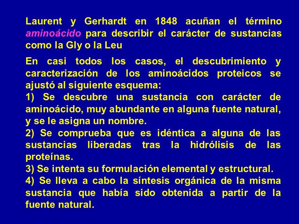 Laurent y Gerhardt en 1848 acuñan el término aminoácido para describir el carácter de sustancias como la Gly o la Leu En casi todos los casos, el desc