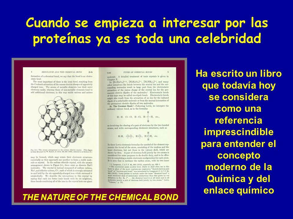 THE NATURE OF THE CHEMICAL BOND Cuando se empieza a interesar por las proteínas ya es toda una celebridad Ha escrito un libro que todavía hoy se consi